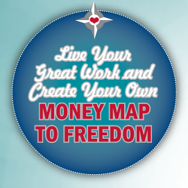 Live your great work and create your own money map to freedom.